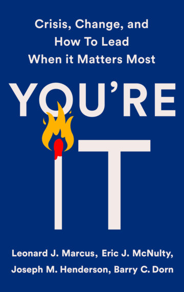 Forthcoming: You're It: Crisis, Change, and How to Lead When it Matters Most